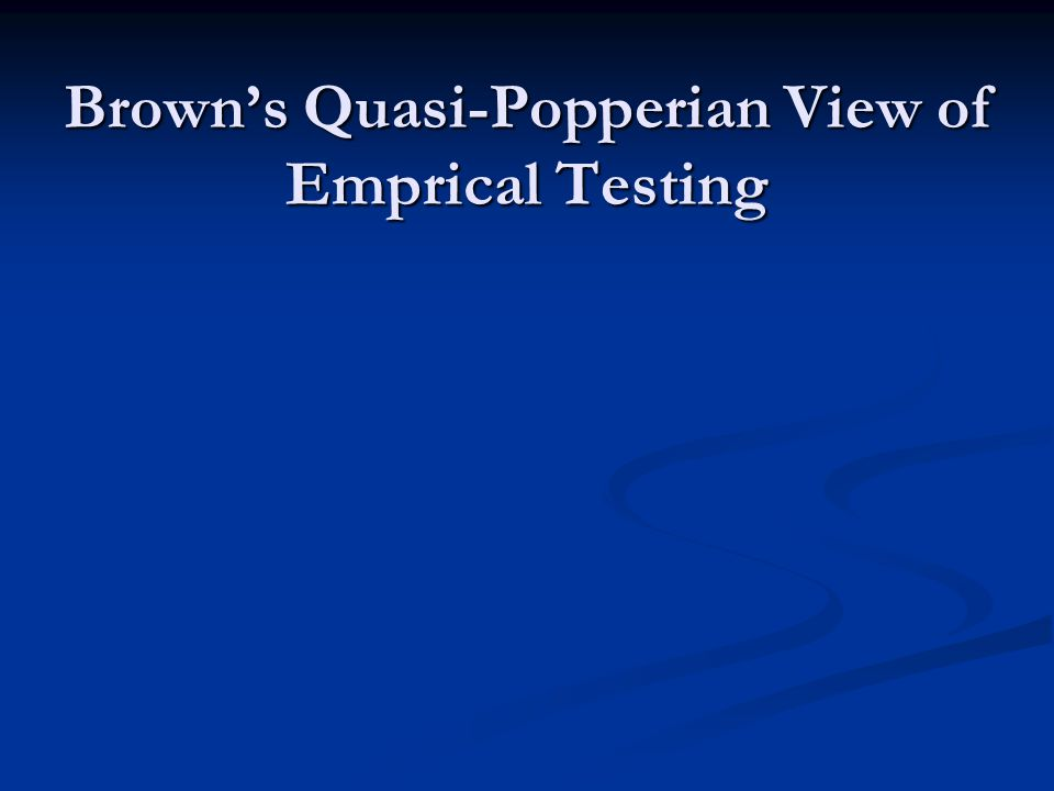 Brown's Quasi-Popperian View of Emprical Testing