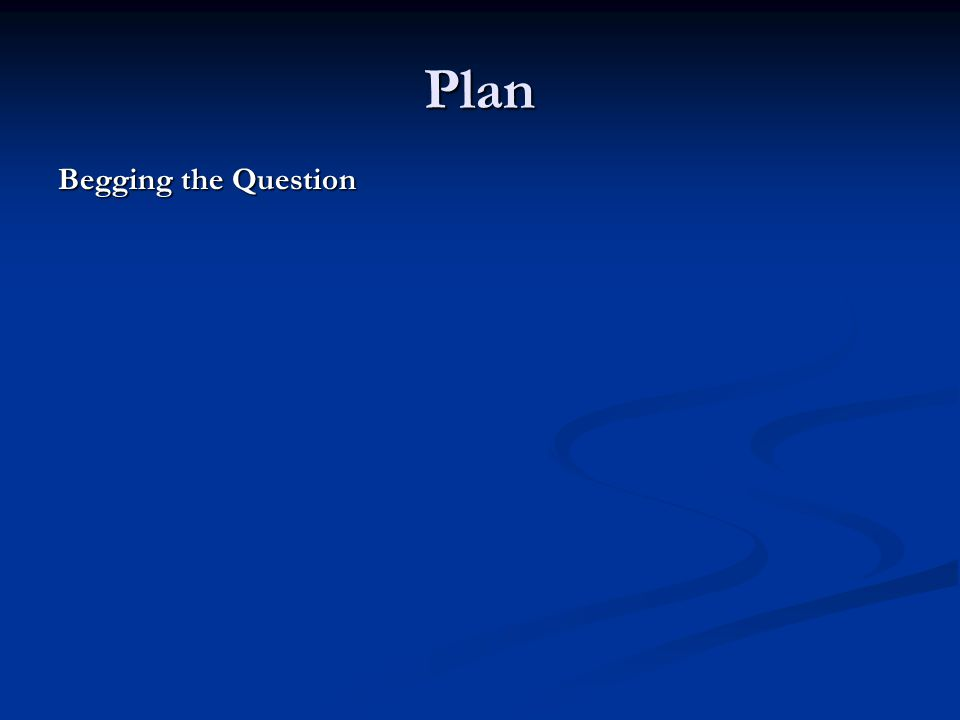 Plan Begging the Question