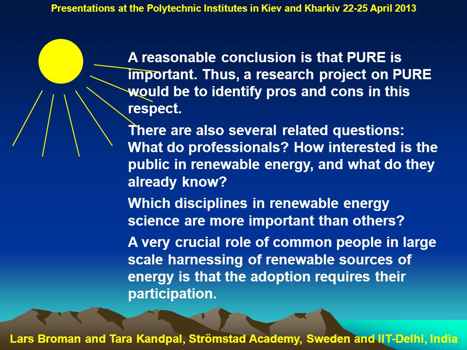 Lars Broman and Tara Kandpal, Strömstad Academy, Sweden and IIT-Delhi, India Presentations at the Polytechnic Institutes in Kiev and Kharkiv 22-25 April 2013 A reasonable conclusion is that PURE is important.