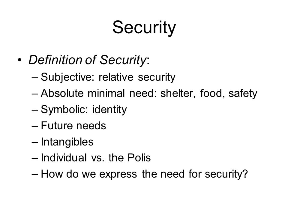 Security Definition of Security: –Subjective: relative security –Absolute minimal need: shelter, food, safety –Symbolic: identity –Future needs –Intan