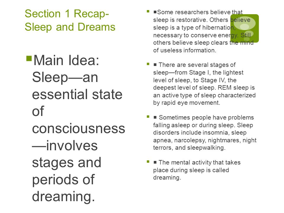 Section 1 Recap- Sleep and Dreams  Main Idea: Sleep—an essential state of consciousness —involves stages and periods of dreaming.