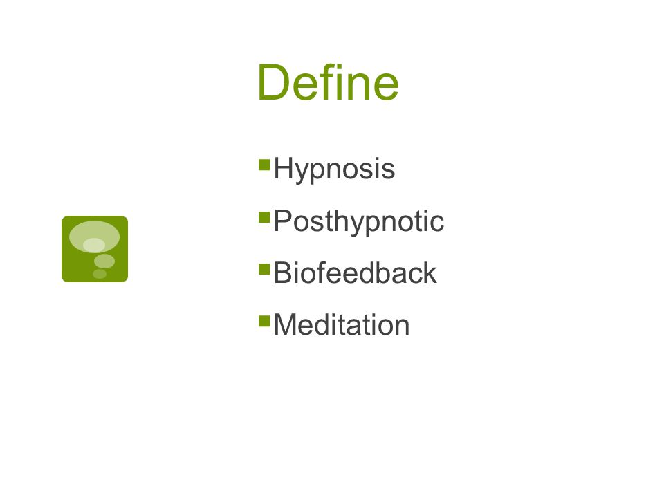Define  Hypnosis  Posthypnotic  Biofeedback  Meditation