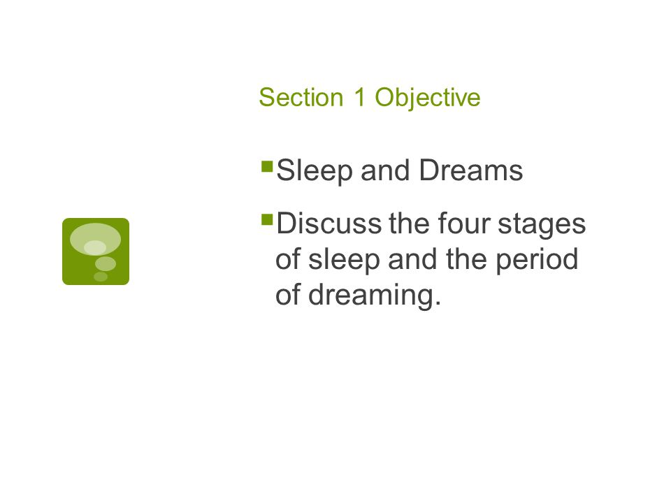 Section 1 Objective  Sleep and Dreams  Discuss the four stages of sleep and the period of dreaming.