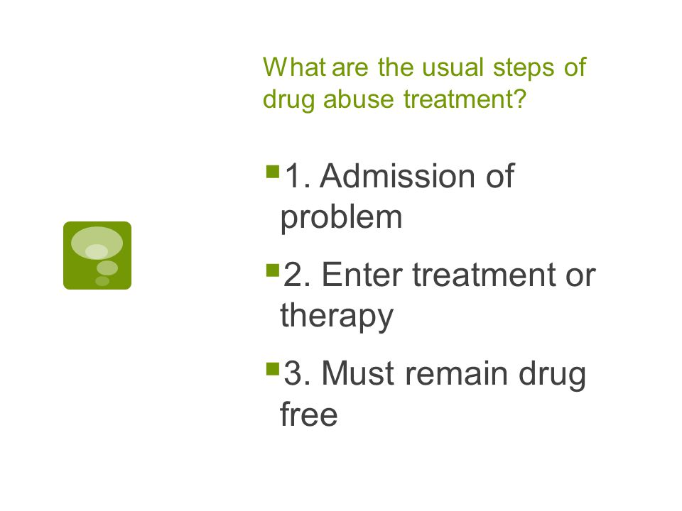 What are the usual steps of drug abuse treatment.  1.