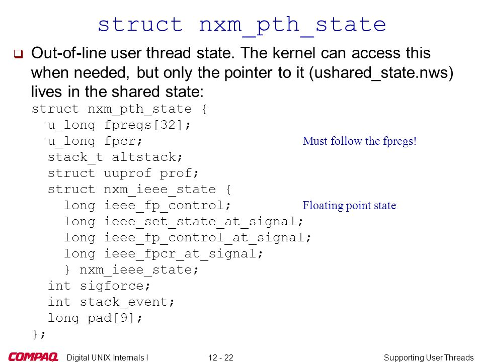 Digital UNIX Internals ISupporting User Threads12 - 22 struct nxm_pth_state  Out-of-line user thread state. The kernel can access this when needed, b