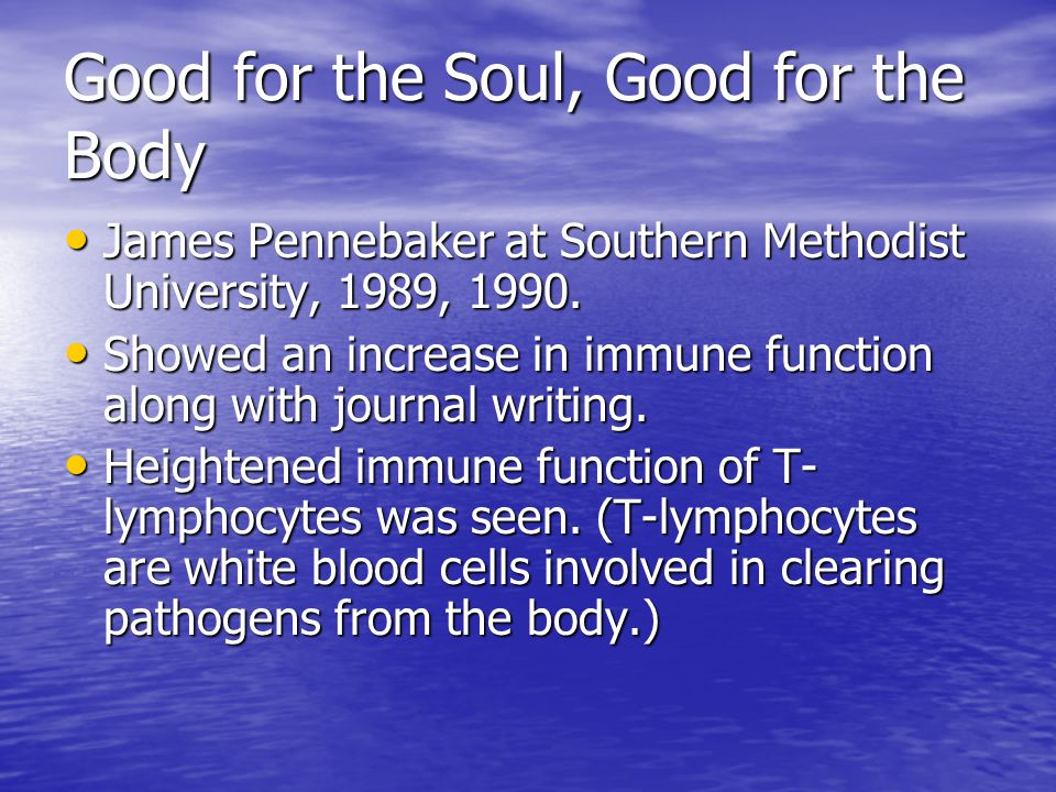 Good for the Soul, Good for the Body James Pennebaker at Southern Methodist University, 1989, 1990.