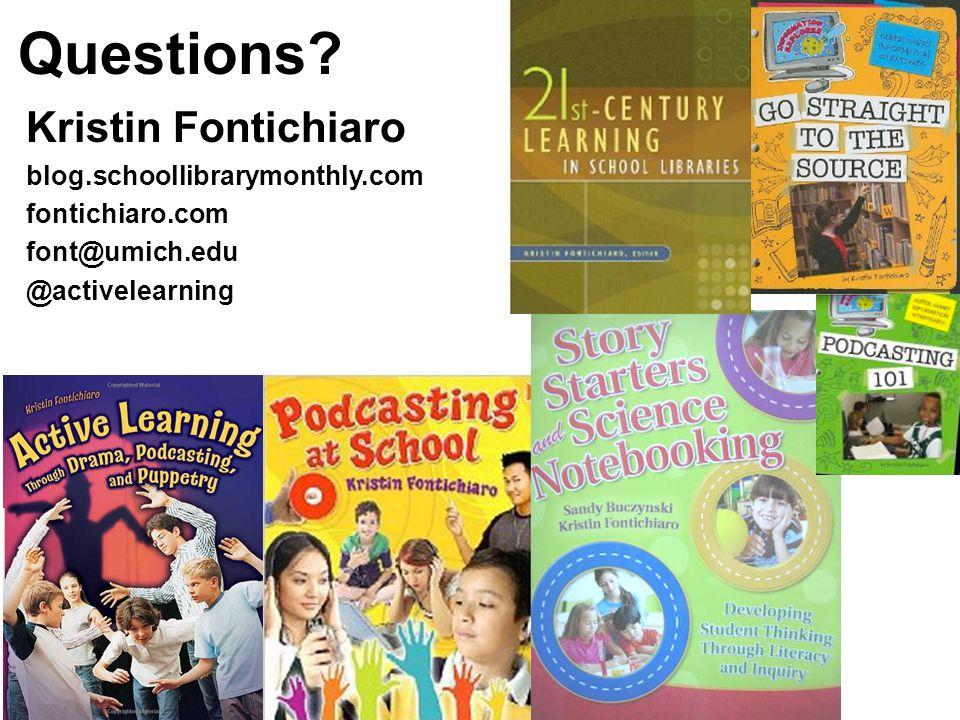 Questions? Kristin Fontichiaro blog.schoollibrarymonthly.com fontichiaro.com font@umich.edu @activelearning