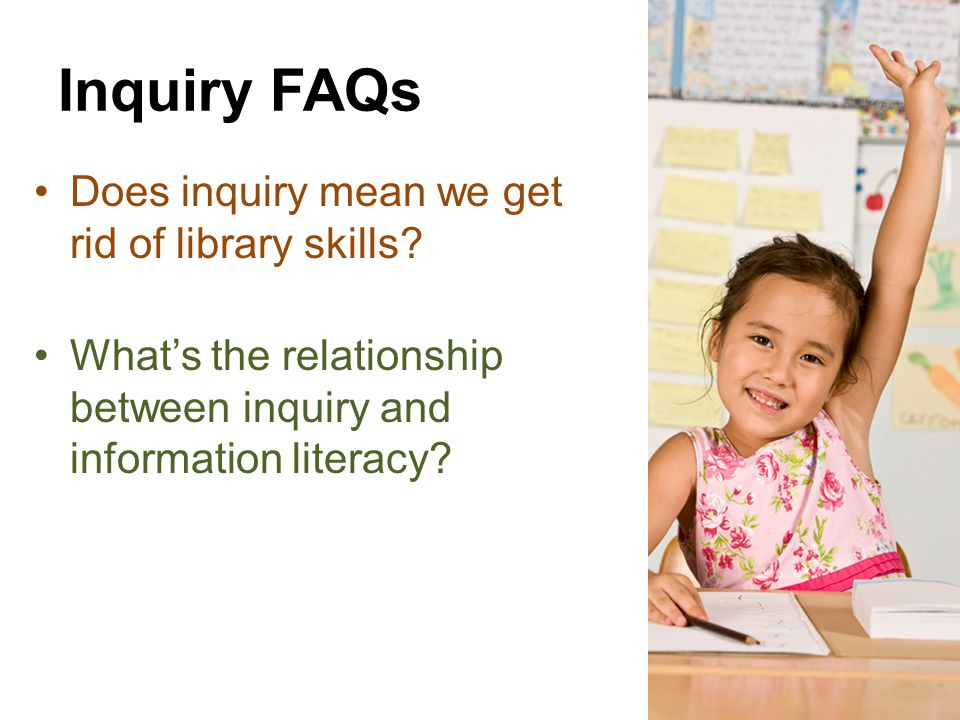 Inquiry FAQs Does inquiry mean we get rid of library skills.