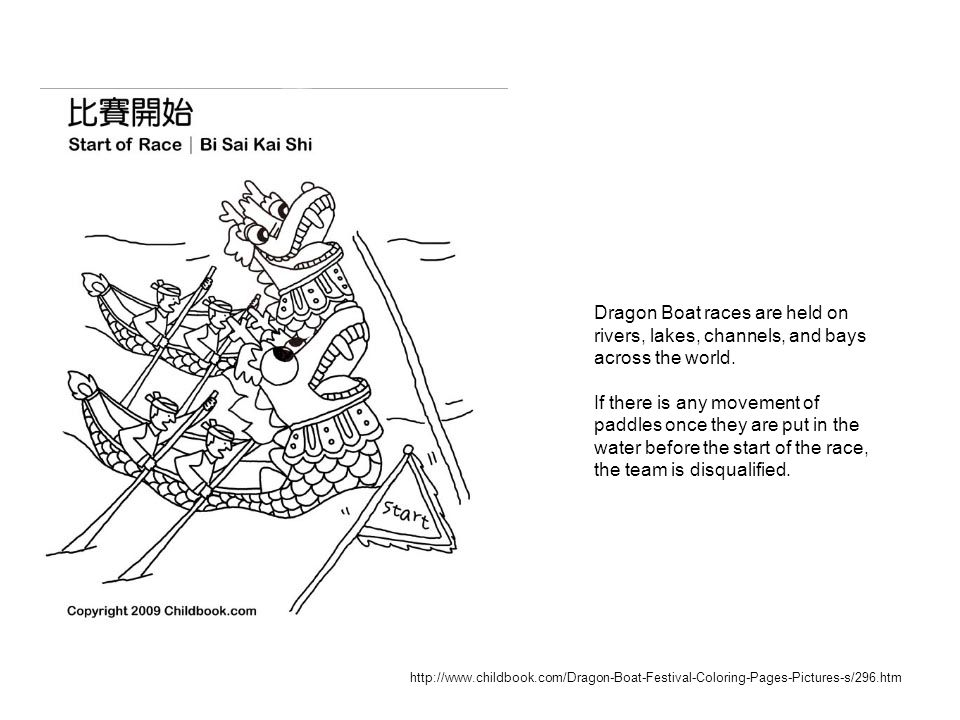 http://www.childbook.com/Dragon-Boat-Festival-Coloring-Pages-Pictures-s/296.htm Dragon Boat races are held on rivers, lakes, channels, and bays across