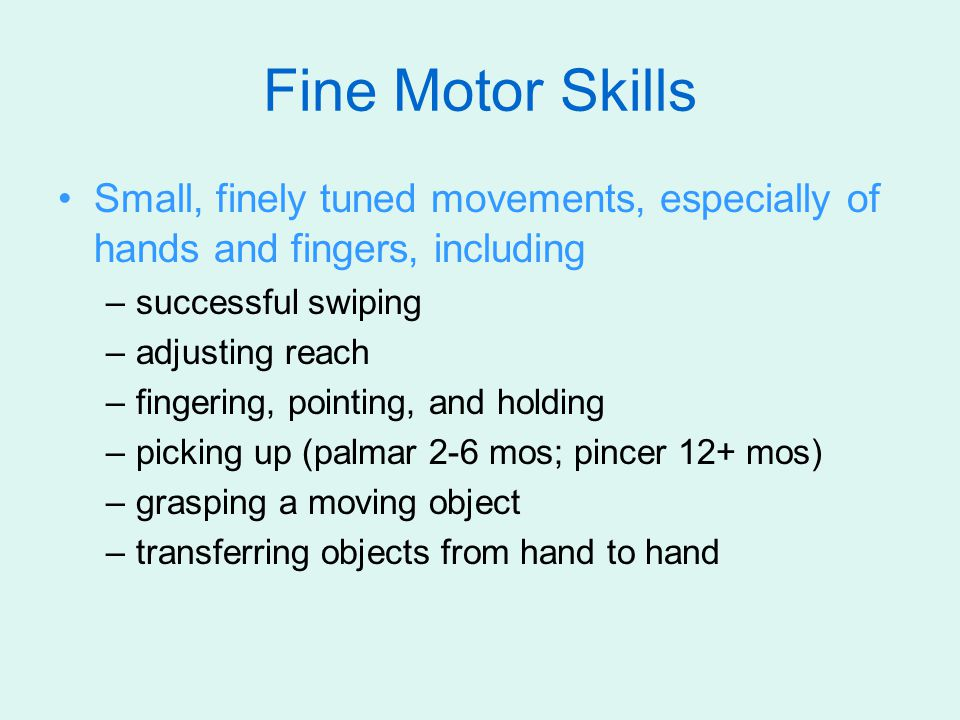 Fine Motor Skills Small, finely tuned movements, especially of hands and fingers, including –successful swiping –adjusting reach –fingering, pointing,