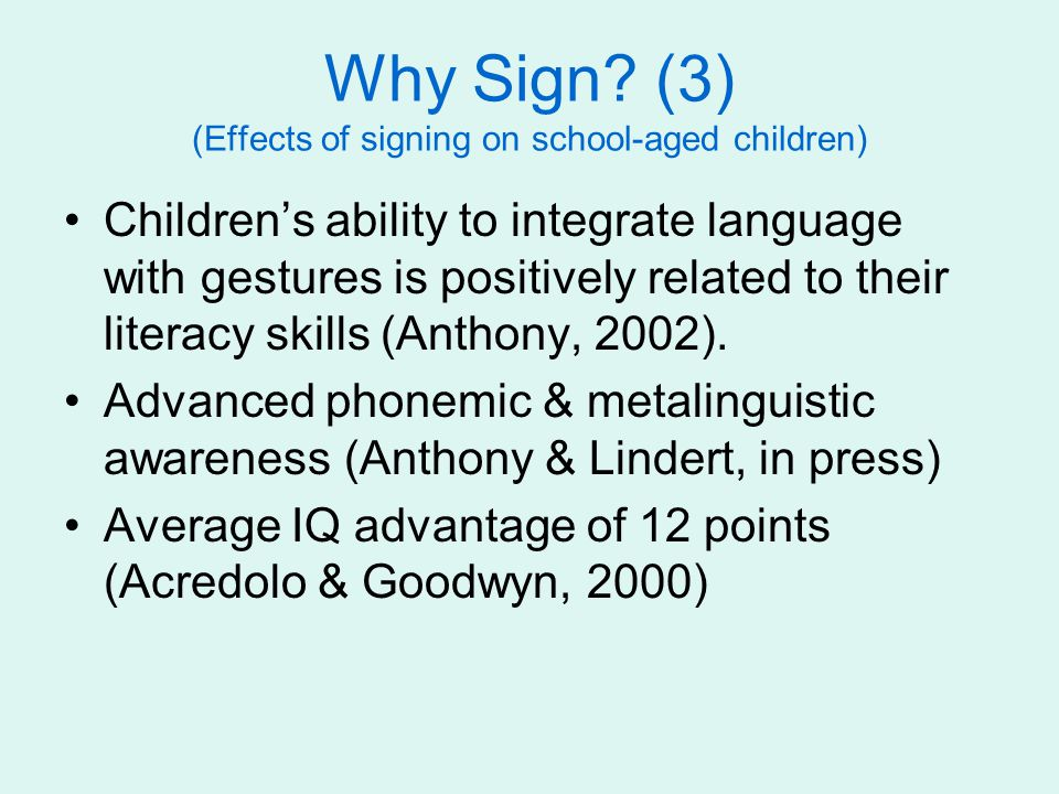 Why Sign? (3) (Effects of signing on school-aged children) Children's ability to integrate language with gestures is positively related to their liter