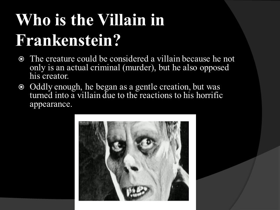 Who is the Villain in Frankenstein.