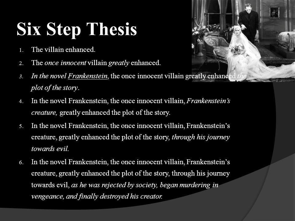 Six Step Thesis 1. The villain enhanced. 2. The once innocent villain greatly enhanced.