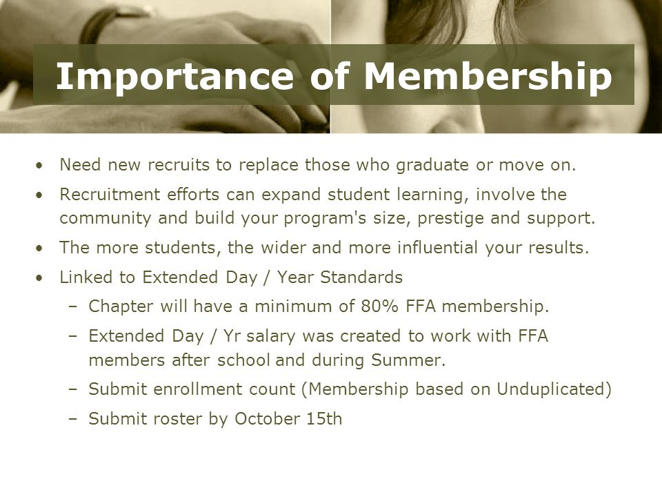 Importance of Membership Need new recruits to replace those who graduate or move on.