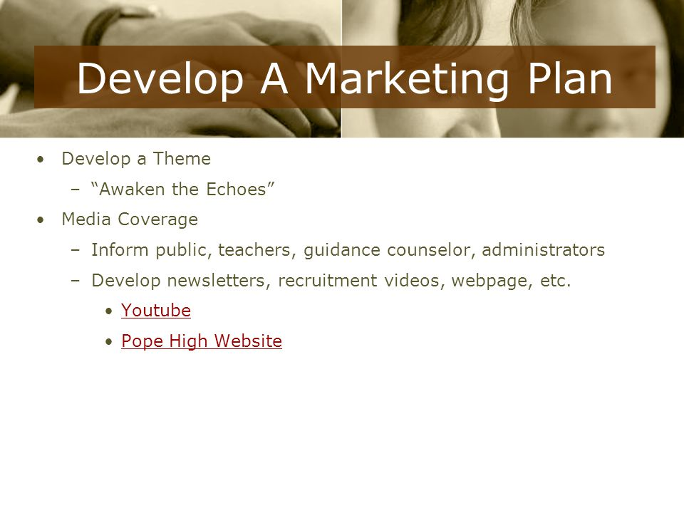Develop A Marketing Plan Develop a Theme – Awaken the Echoes Media Coverage –Inform public, teachers, guidance counselor, administrators –Develop newsletters, recruitment videos, webpage, etc.
