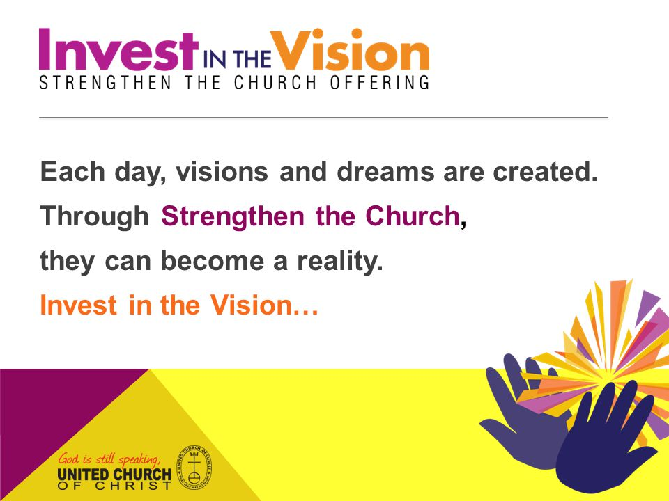 Each day, visions and dreams are created. Through Strengthen the Church, they can become a reality.