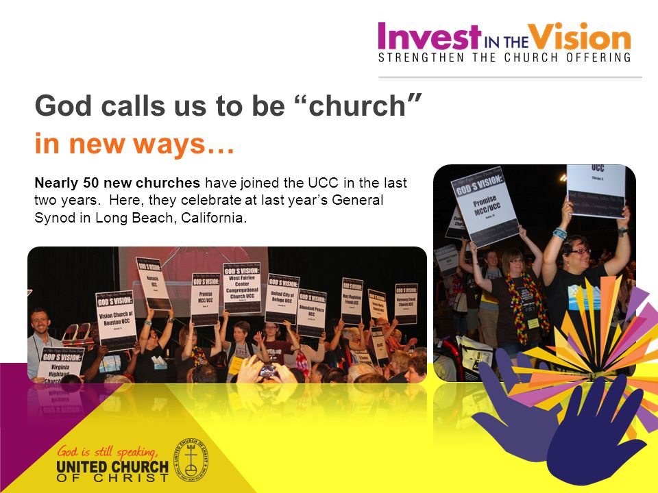 God calls us to be church in new ways… Nearly 50 new churches have joined the UCC in the last two years.
