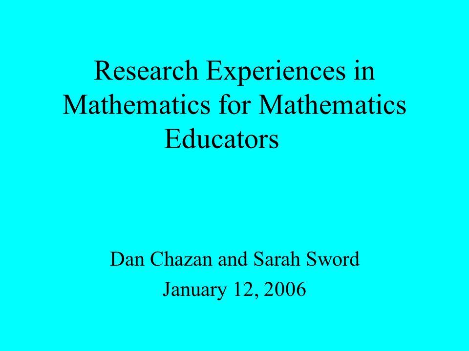 Research Experiences in Mathematics for Mathematics Educators Dan Chazan and Sarah Sword January 12, 2006