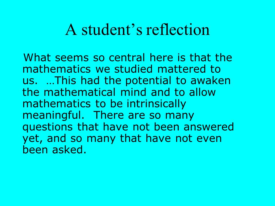 A student's reflection What seems so central here is that the mathematics we studied mattered to us.