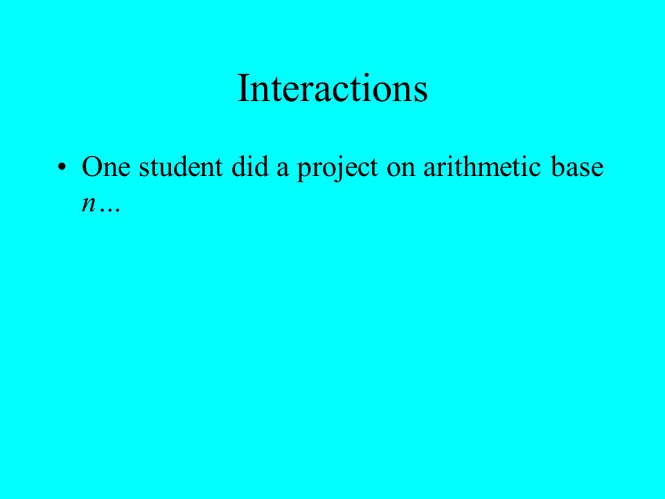 Interactions One student did a project on arithmetic base n…