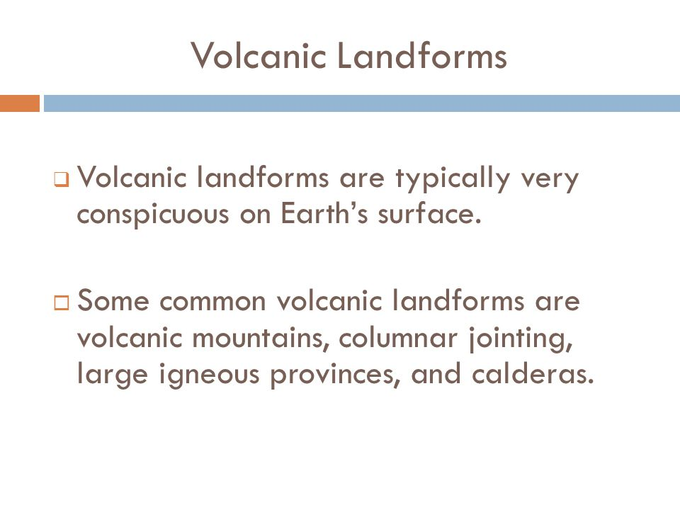 Volcanic Landforms  Volcanic landforms are typically very conspicuous on Earth's surface.