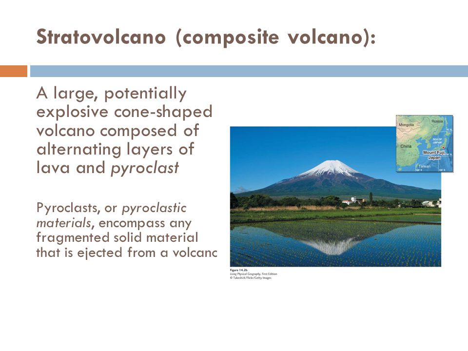 Stratovolcano (composite volcano): A large, potentially explosive cone-shaped volcano composed of alternating layers of lava and pyroclast Pyroclasts,