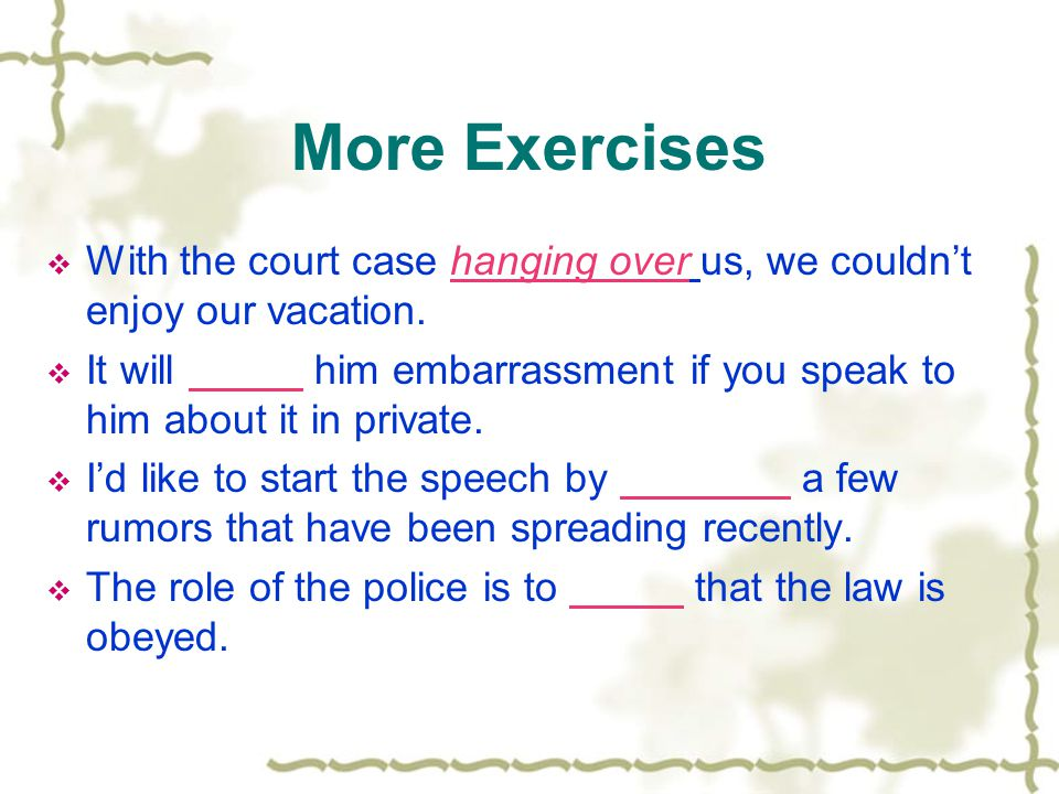 More Exercises  With the court case us, we couldn't enjoy our vacation.