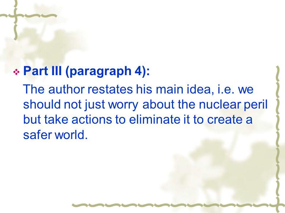  Part III (paragraph 4): The author restates his main idea, i.e.