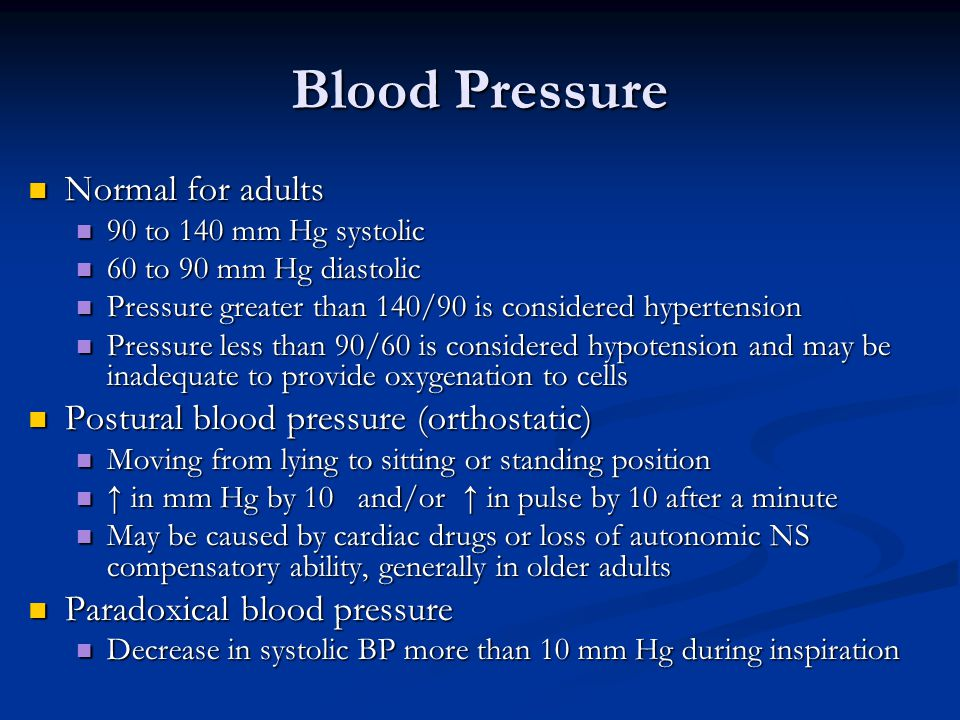 Blood Pressure Normal for adults Normal for adults 90 to 140 mm Hg systolic 90 to 140 mm Hg systolic 60 to 90 mm Hg diastolic 60 to 90 mm Hg diastolic