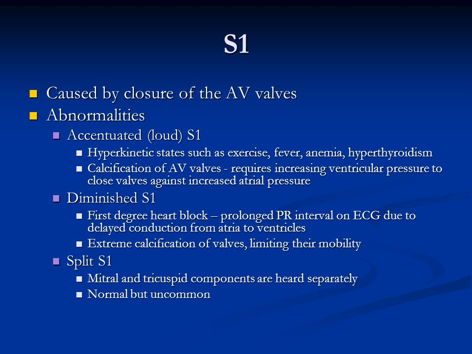 S1 Caused by closure of the AV valves Caused by closure of the AV valves Abnormalities Abnormalities Accentuated (loud) S1 Accentuated (loud) S1 Hyper
