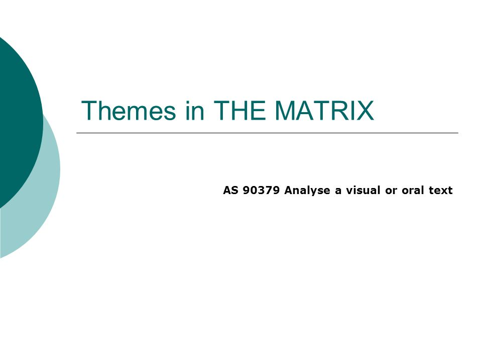 Themes in THE MATRIX AS 90379 Analyse a visual or oral text
