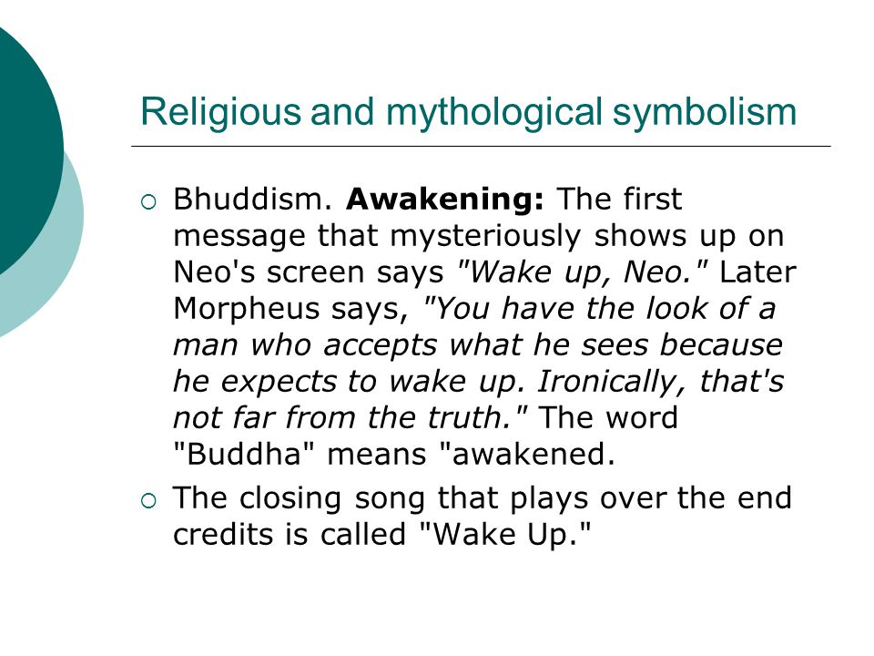 Religious and mythological symbolism  Bhuddism. Awakening: The first message that mysteriously shows up on Neo's screen says