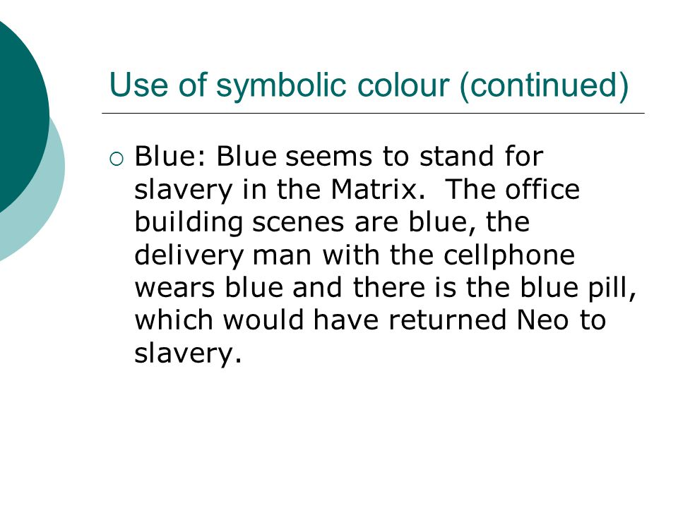 Use of symbolic colour (continued)  Blue: Blue seems to stand for slavery in the Matrix.