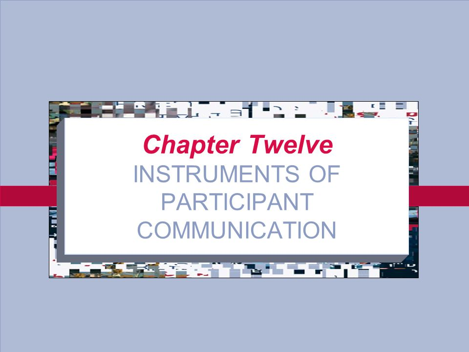 12-1 Chapter Twelve INSTRUMENTS OF PARTICIPANT COMMUNICATION