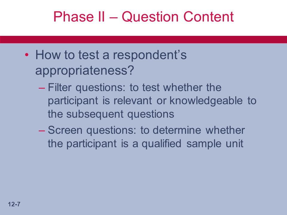 12-7 Phase II – Question Content How to test a respondent's appropriateness.