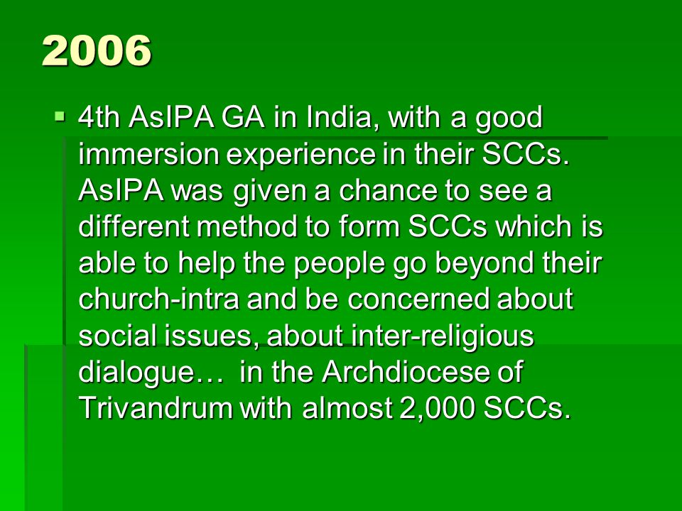 2006  4th AsIPA GA in India, with a good immersion experience in their SCCs.