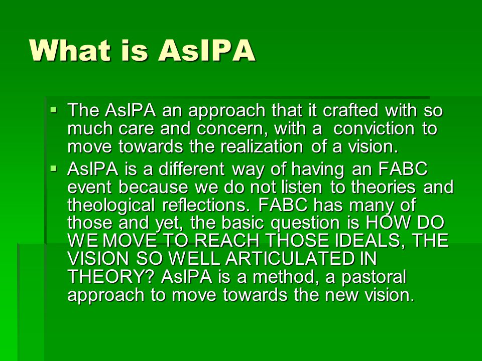 What is AsIPA  The AsIPA an approach that it crafted with so much care and concern, with a conviction to move towards the realization of a vision.