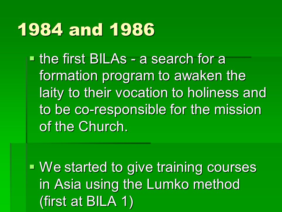 1984 and 1986  the first BILAs - a search for a formation program to awaken the laity to their vocation to holiness and to be co-responsible for the mission of the Church.