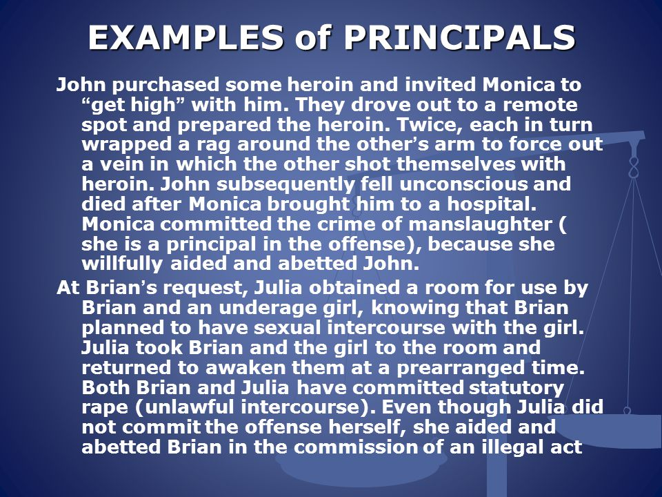 EXAMPLES of PRINCIPALS John purchased some heroin and invited Monica to get high with him.