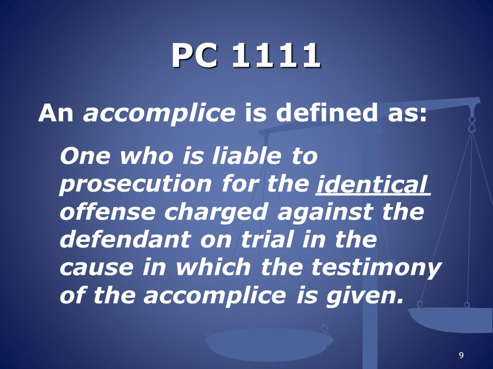 PC 1111 An accomplice is defined as: One who is liable to prosecution for the _______ offense charged against the defendant on trial in the cause in which the testimony of the accomplice is given.