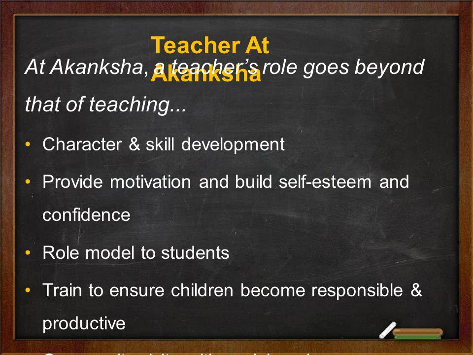 Teacher At Akanksha At Akanksha, a teacher's role goes beyond that of teaching...
