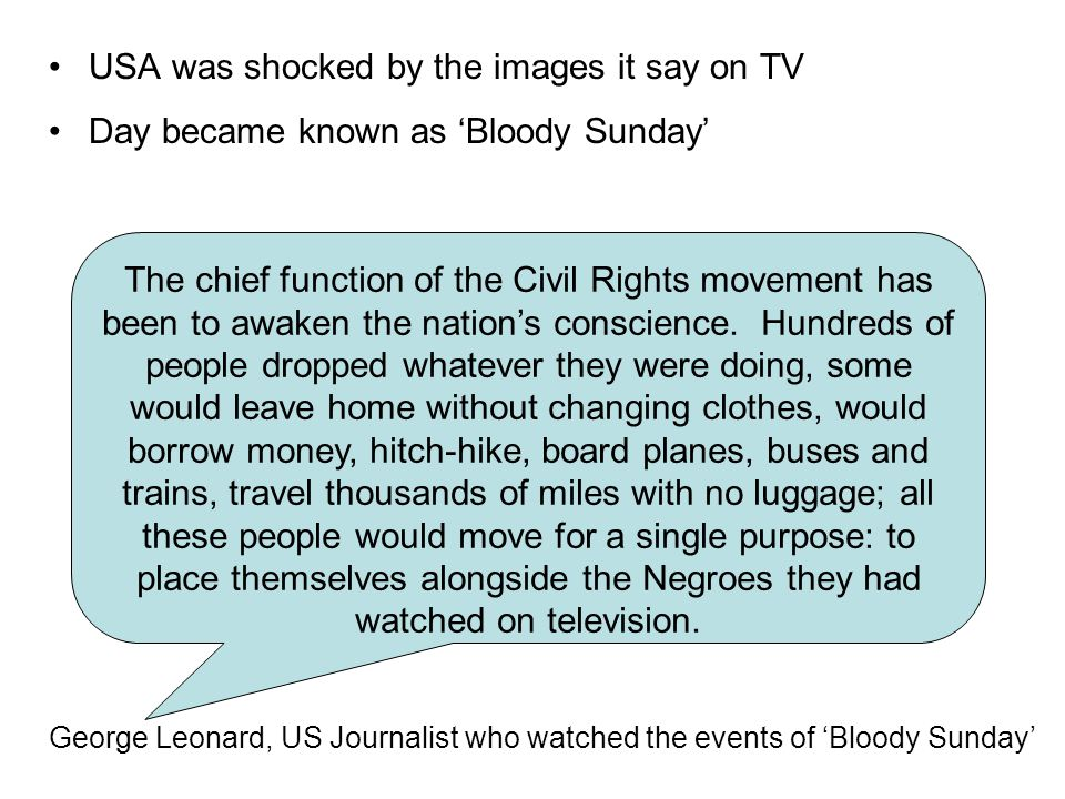 USA was shocked by the images it say on TV Day became known as 'Bloody Sunday' The chief function of the Civil Rights movement has been to awaken the