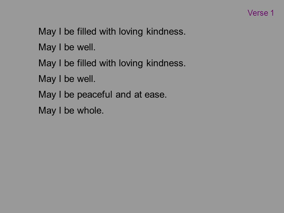 May I be filled with loving kindness. May I be well.