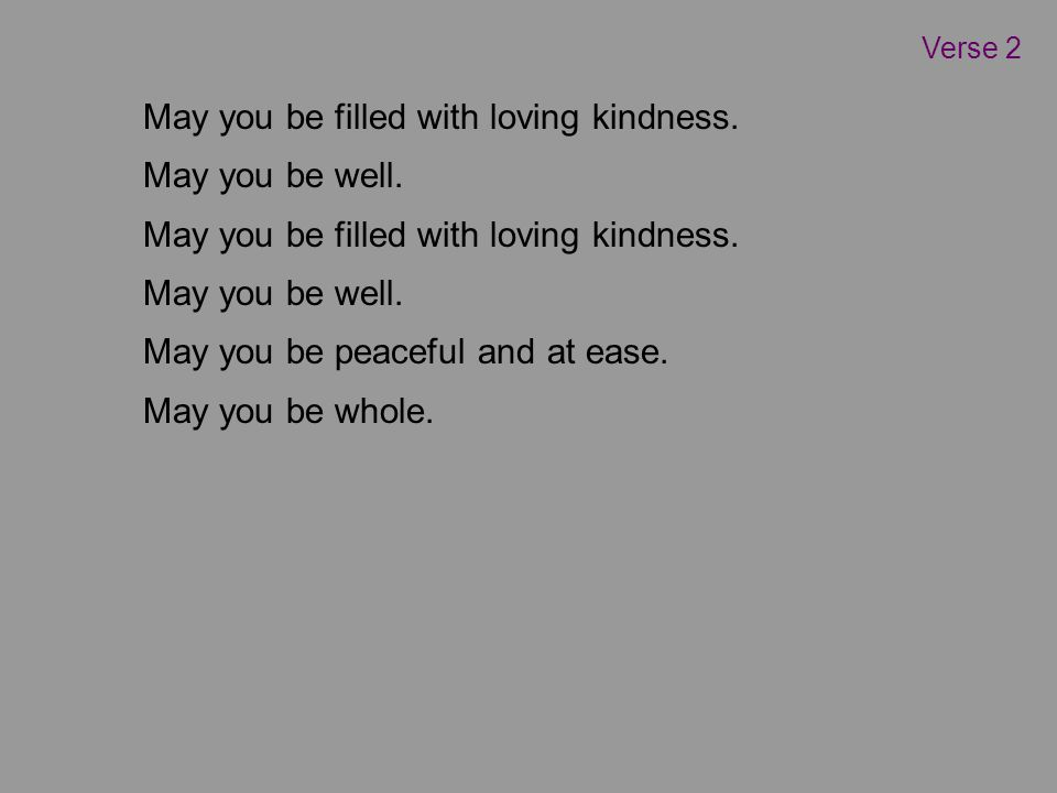 May you be filled with loving kindness. May you be well.