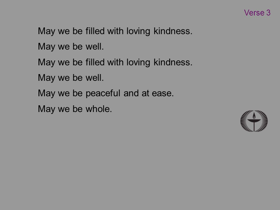 May we be filled with loving kindness. May we be well.