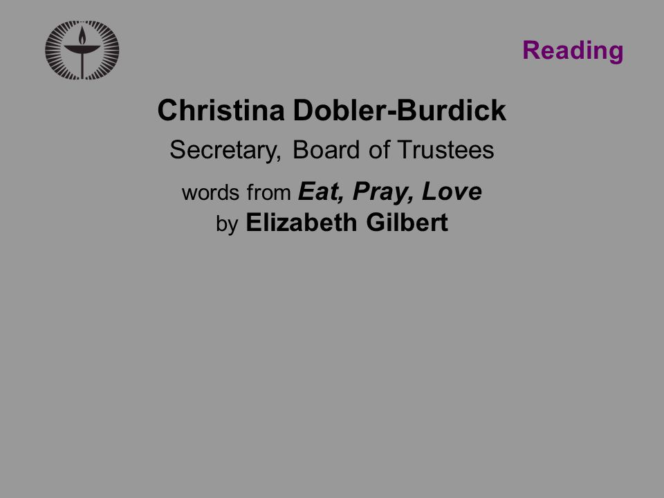 Reading Christina Dobler-Burdick Secretary, Board of Trustees words from Eat, Pray, Love by Elizabeth Gilbert