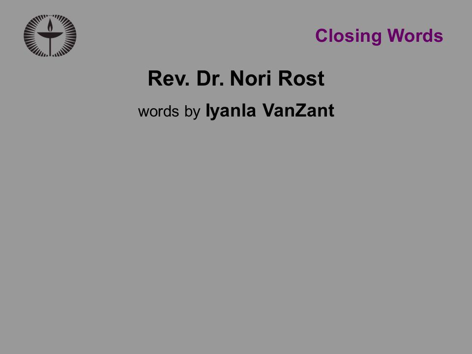 Closing Words Rev. Dr. Nori Rost words by Iyanla VanZant