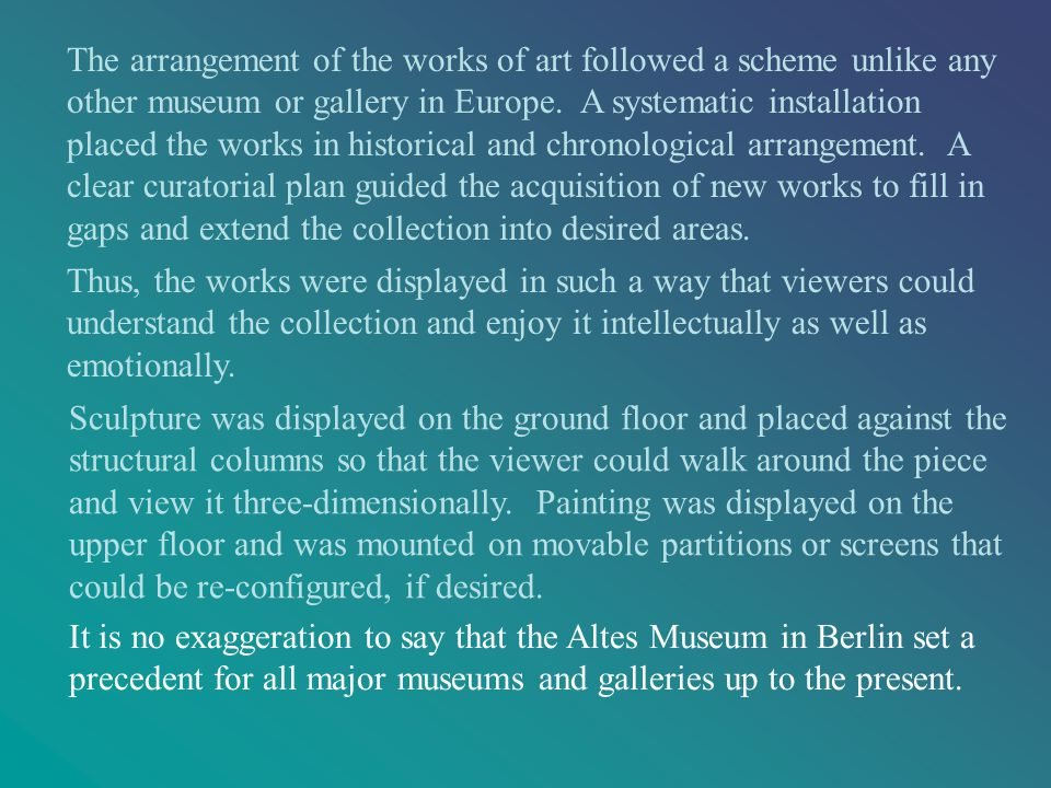 The arrangement of the works of art followed a scheme unlike any other museum or gallery in Europe.