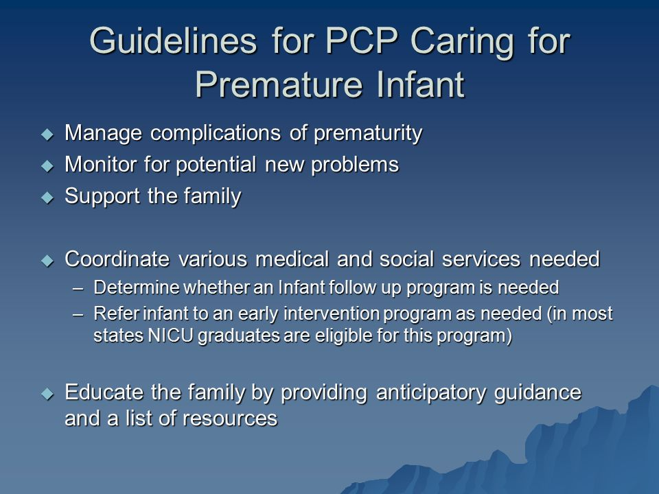 Guidelines for PCP Caring for Premature Infant  Manage complications of prematurity  Monitor for potential new problems  Support the family  Coord
