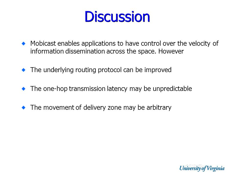 Discussion Mobicast enables applications to have control over the velocity of information dissemination across the space.
